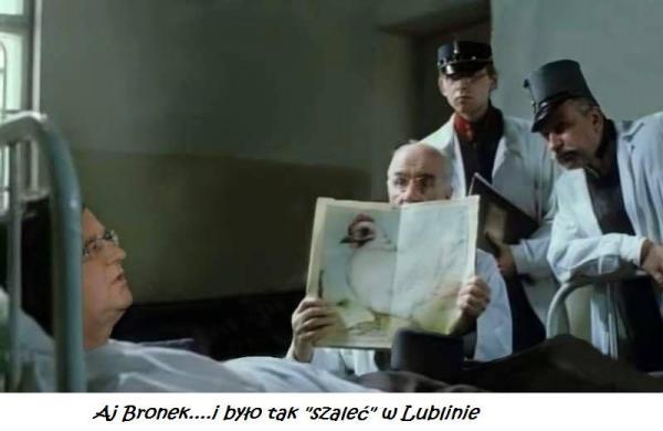 Aj Bronek....i było tak szaleć w Lublinie
