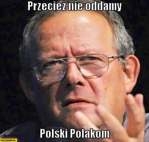 przeciez-nie-oddamy-polski-polakom-adam-michnik